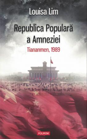 Republica Populara a Amneziei. Tiananmen, 1989 - Louisa Lim [0]