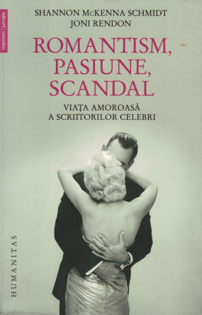 Romantism, pasiune, scandal. Viata amoroasa a scriitorilor celebri - Shannon McKenna Schmidt, Joni Rendon [0]