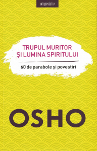 Trupul muritor si lumina spiritului - Osho [0]