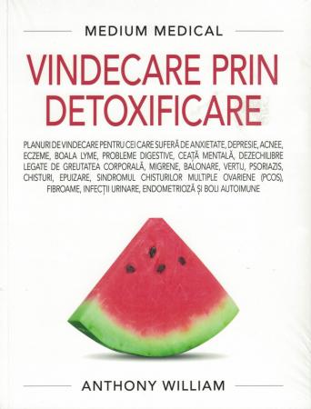 Vindecare prin detoxificare. (Medium Medical) - Anthony William [0]