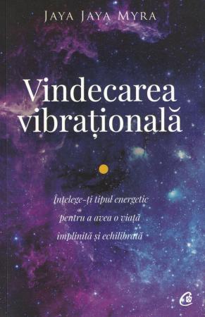 Vindecarea vibrationala. Intelege-ti tipul energetic pentru a avea o viata implinita si echilibrata. - Jaya Jaya Myra [0]