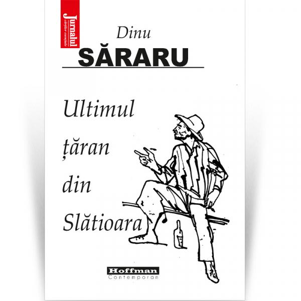 Ultimul taran din Slatioara - Dinu Sararu, Editia 2020 0