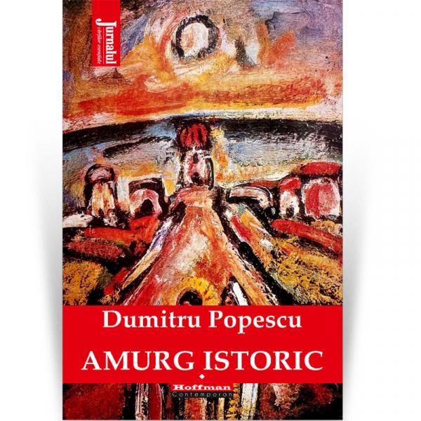 Amurg istoric - Dumitru Popescu, Vol. 1 0