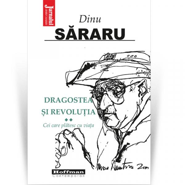 Dragostea si Revolutia, Vol. 2 - Cei care platesc cu viata - Dinu Sararu 0