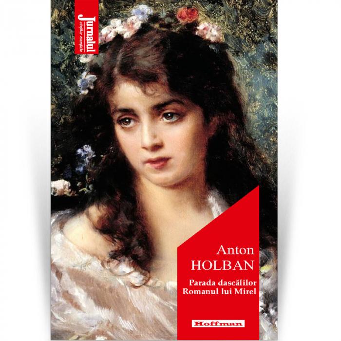 Parada dascălilor, Romanul lui Mirel - Anton Holban,  Editia 2021 [0]