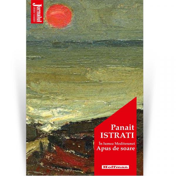 In lumea Mediteranei. Apus de soare - Panait Istrati, editia 2020 0