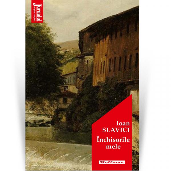 Inchisorile mele - Ioan Slavici, editia 2020 0