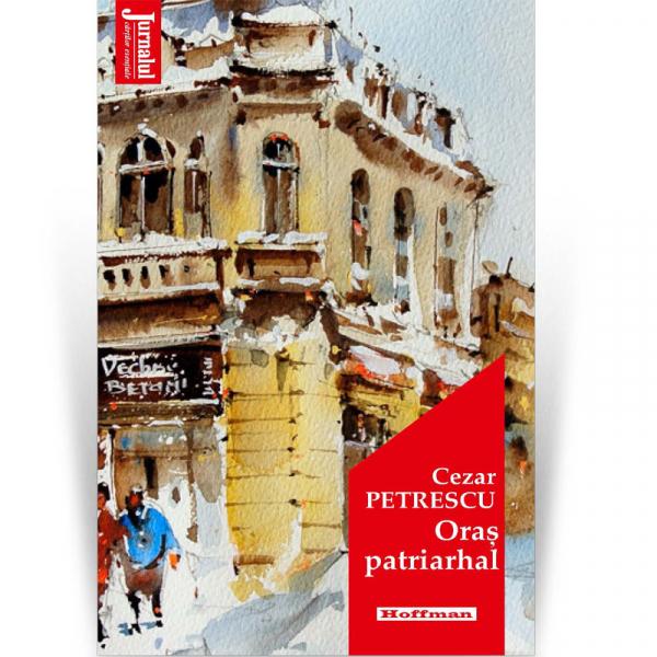 Oras patriarhal - Cezar Petrescu , editia 2020 0