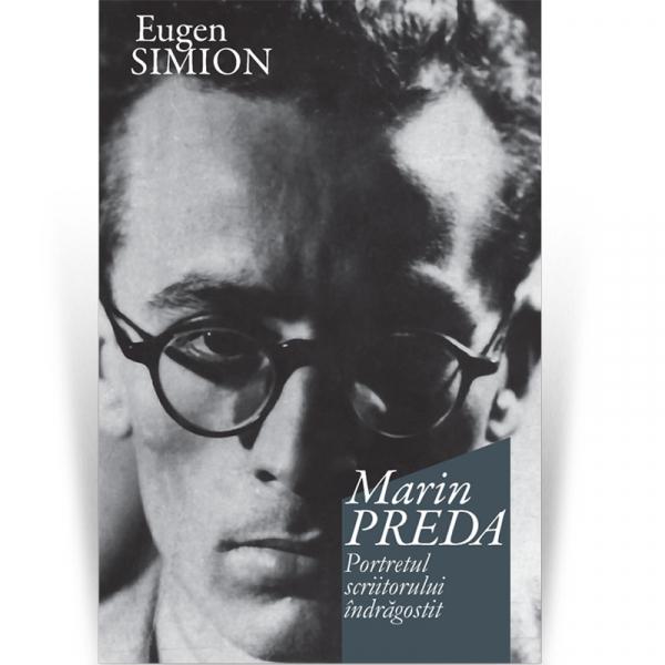 Marin Preda. Portretul scriitorului indragostit - Eugen Simion 0