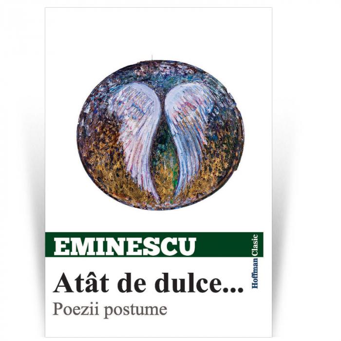 Atat de dulce... Poezii postume - Mihai Eminescu 0