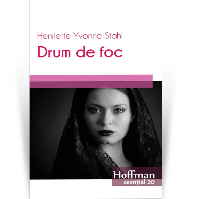 Drum de foc - Henriette Yvonne Stahl 0