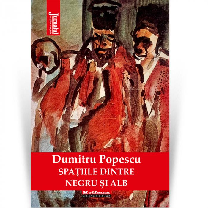 Spatiile dintre negru si alb - Dumitru Popescu 0