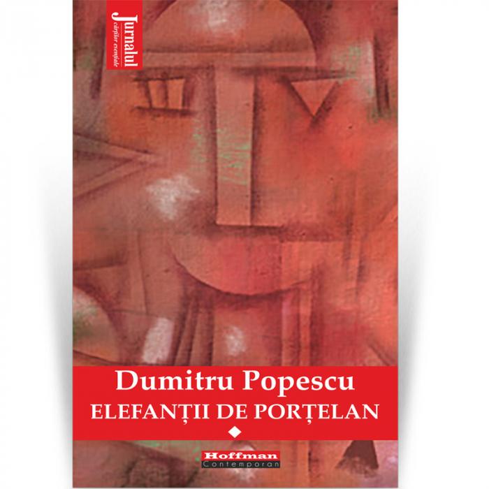 Elefantii de portelan - Dumitru Popescu, Vol. 1 [0]
