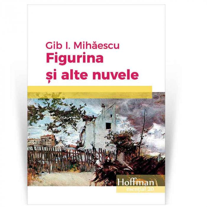 Figurina si alte nuvele - Gib I. Mihaescu 0