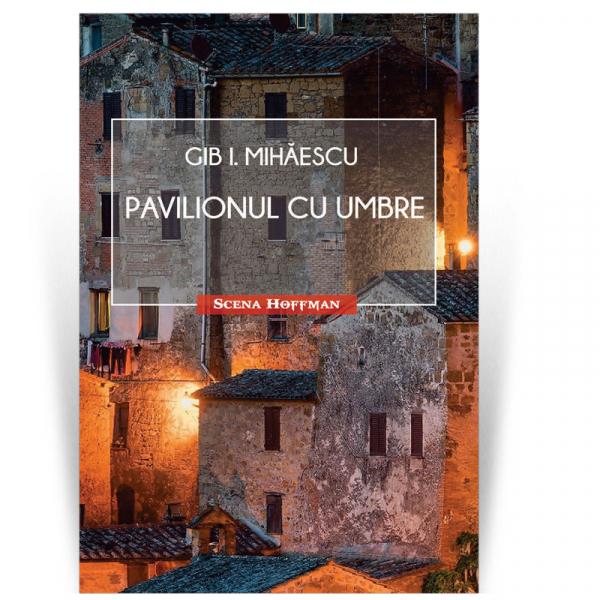 Pavilionul cu umbre - Gib I. Mihaescu 0