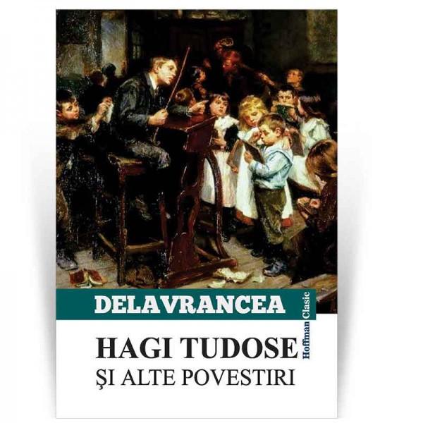 Hagi Tudose si alte scrieri - Barbu Stefanescu Delavrancea 0