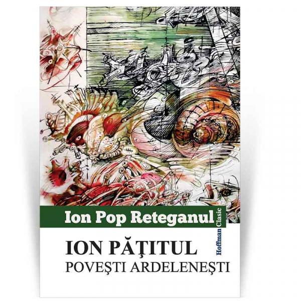 Ion Patitul. Povesti ardelenesti - Ion Pop Reteganul 0