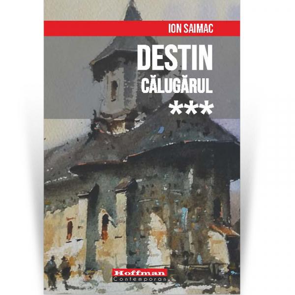 Destin, Volumul 3: Calugarul - Ion Saimac 0