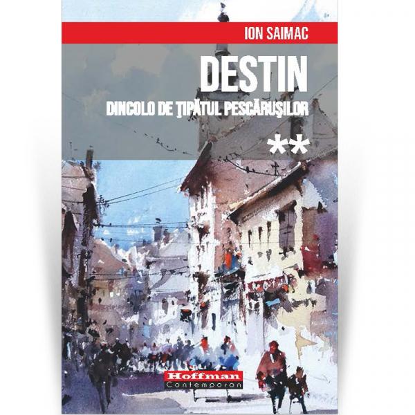 Destin, Volumul 2. Dincolo de tipatul pescarusilor - Ion Saimac 0