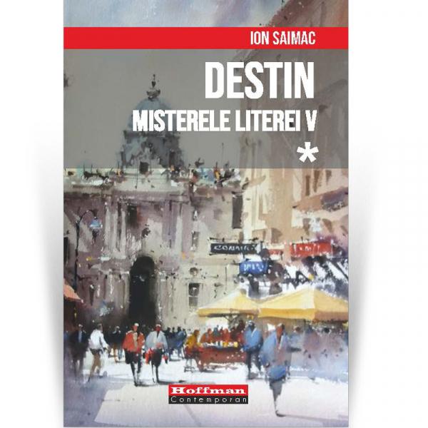 Destin, Volumul 1: Misterele literei V - Ion Saimac 0