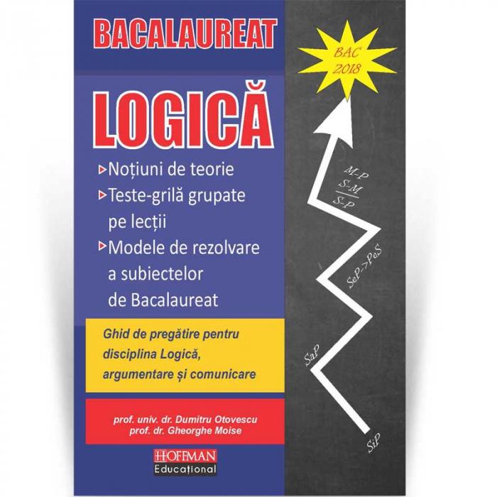 Logica. Ghid de pregatire pentru disciplina Logica, argumentare si comunicare, autor Dumitru Otovescu 0