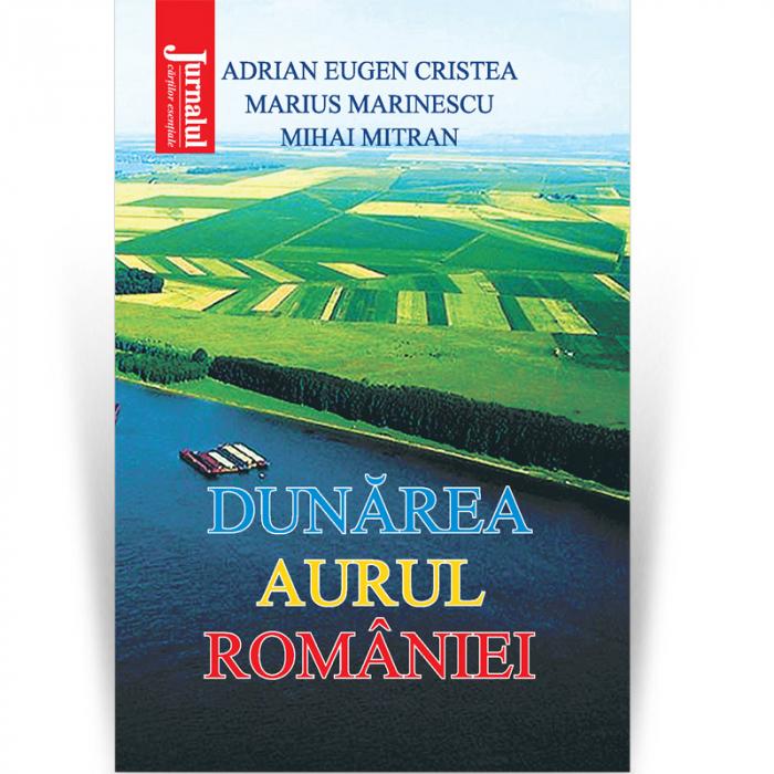 Dunărea, aurul României - A. E. Cristea, M. Marinescu, M. Mitran [0]