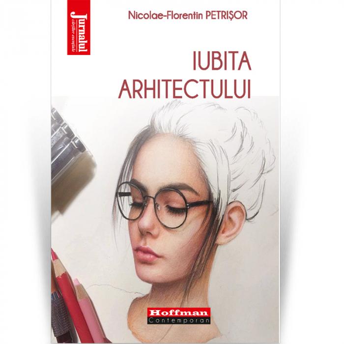 Iubita arhitectului - Nicolae-Florentin Petrisor 0