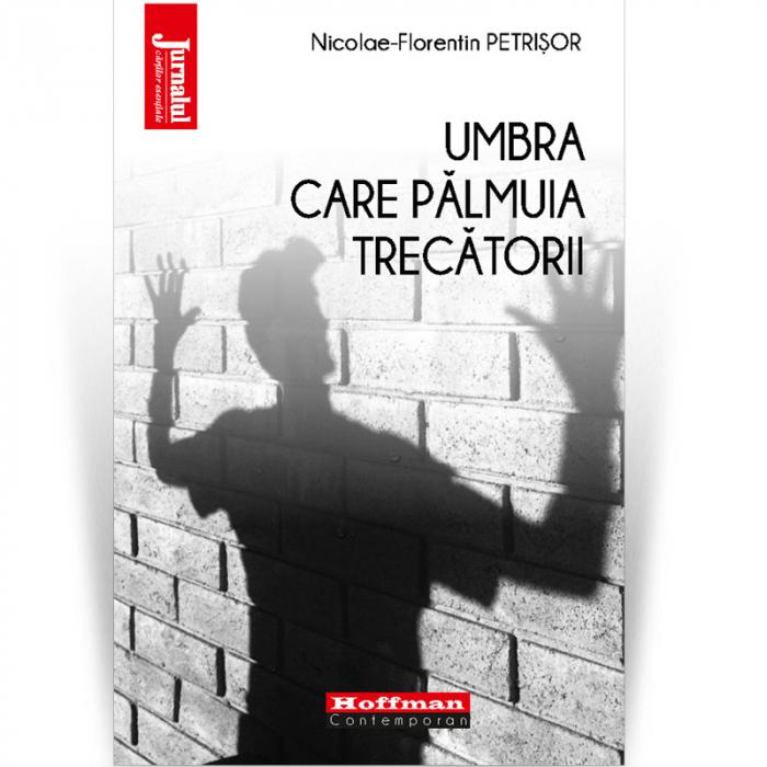 Umbra care palmuia trecatorii - Nicolae-Florentin Petrisor 0