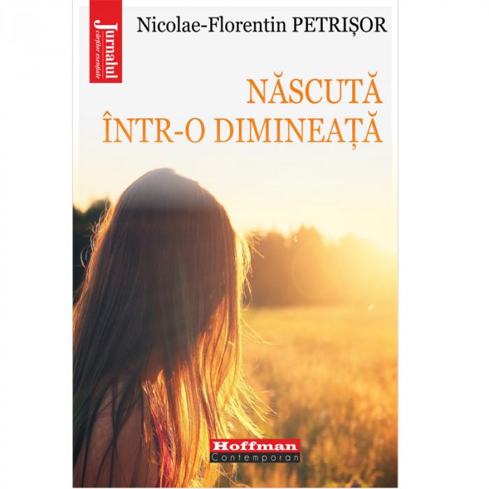 Nascuta intr-o dimineata - Nicolae-Florentin Petrisor 0