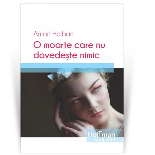 O moarte care nu dovedeste nimic - Anton Holban 0
