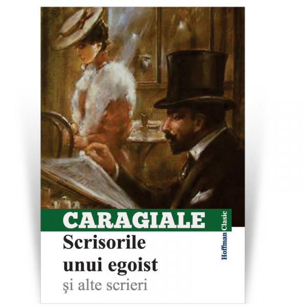 Scrisorile unui egoist si alte scrieri - Ion Luca Caragiale 0