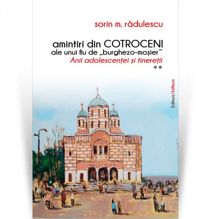 """Amintiri din Cotroceni ale unui fiu de """"burghezo-mosier"""".Vol.2 - Sorin M. Radulescu [0]"""