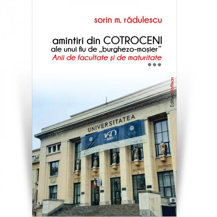 """Amintiri din Cotroceni ale unui fiu de """"burghezo-mosier"""".Vol.3 - Sorin M. Radulescu [0]"""