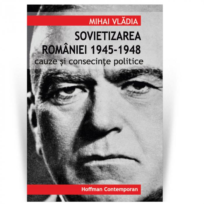 Sovietizarea Romaniei 1945-1948 - Vladia Mihai 0