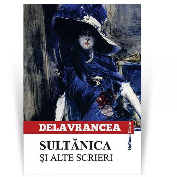 Sultanica si alte scrieri - Barbu Stefanescu Delavrancea 0