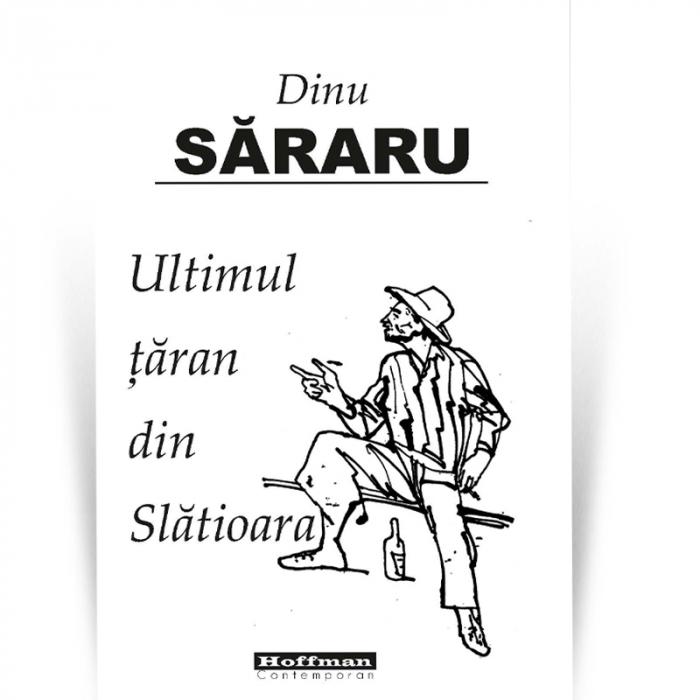 Ultimul taran din Slatioara - Dinu Sararu 0