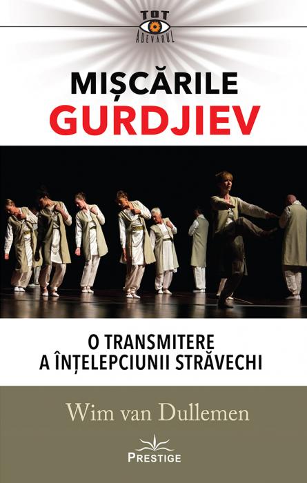 Miscarile Gurdjiev: O transmitere a intelepciunii stravechi de Wim van Dullemen [0]