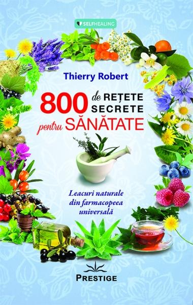 800 de retete secrete pentru sanatate de Thierry Robert 0