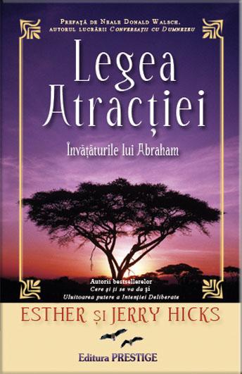 Legea Atractiei. Invataturile lui Abraham de Esther şi Jerry Hicks [0]