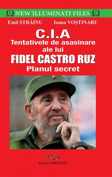CIA.Tentativele de asasinare ale lui Fidel Castro Ruz - Emil Strainu 0