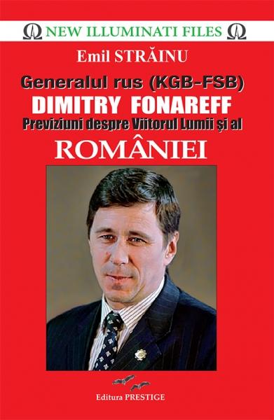 Generalul rus (KGB-FSB) Dimitry Fonareff.Previziuni despre Viitorul Lumii si al Romaniei - Emil Strainu 0