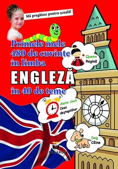 Primele mele 480 de cuvinte in limba engleza in 40 de teme 0