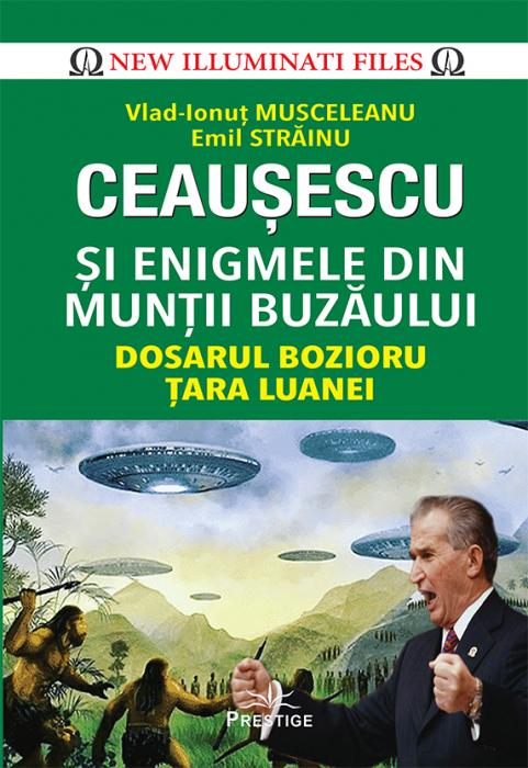 Ceausescu si Enigmele din Muntii Buzaului de Emil Strainu [0]