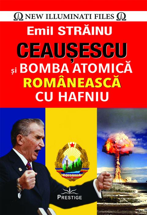 Ceausescu si Bomba Atomica Romaneasca cu Hafniu de Emil Strainu [0]