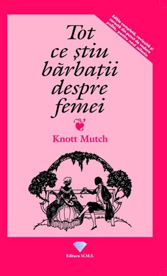 tot ce stiu barbatii despre femei - knott mutch 0