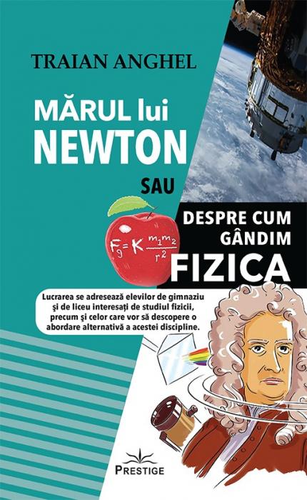 Marul lui Newton sau Despre cum Gandim Fizica de Traian Anghel 0