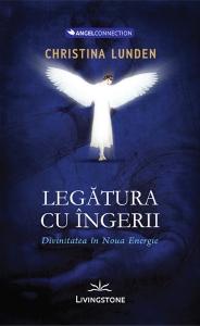 Legatura cu ingerii.Divinitatea in noua energie - Christina Lunden