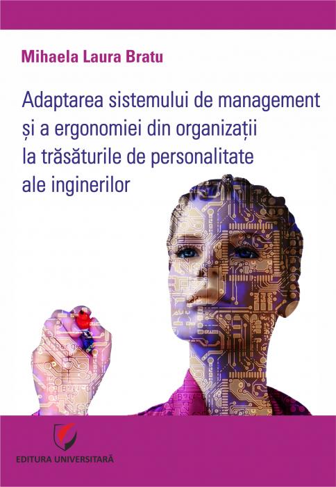 Adaptarea sistemului de management si a ergonomiei din organizatii la trasaturile de personalitate ale inginerilor 0