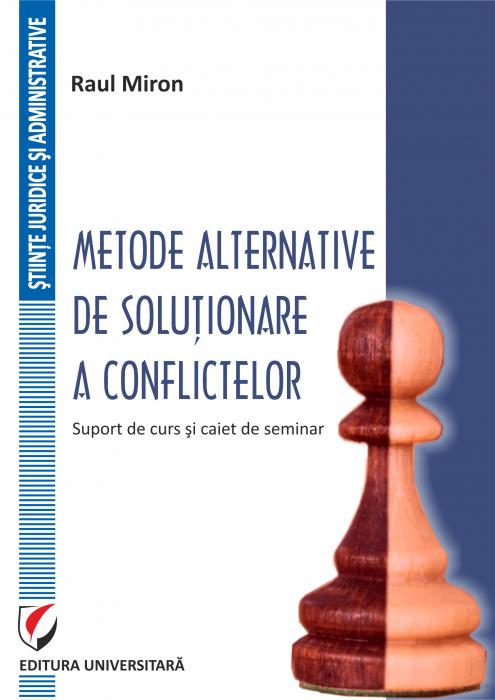 Metode alternative de solutionare a conflictelor. Suport de curs si caiet de seminar 0
