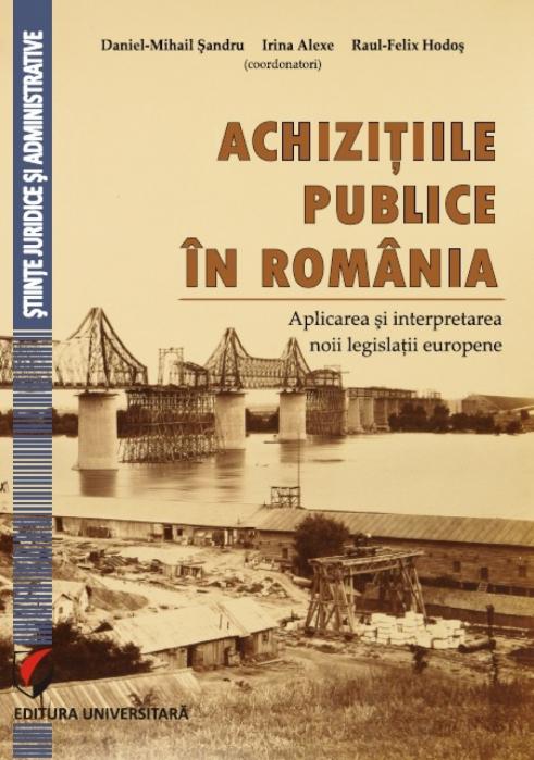 Achizitiile publice in Romania. Aplicarea si interpretarea noii legislatii europene [0]
